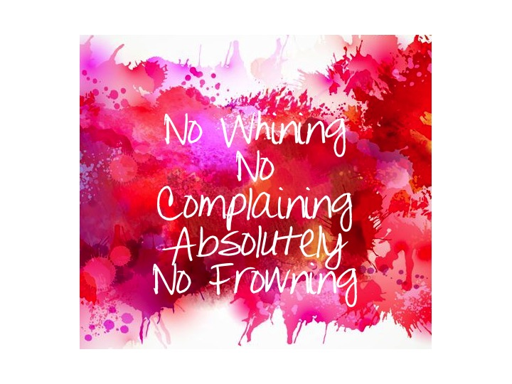 No Whining, No Complaining…